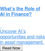 What's the Role of AI in Finance?  Uncover AI's opportunities and risks in asset management. Read Now