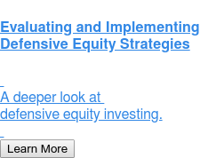 Evaluating and Implementing Defensive Equity Strategies     A deeper look at  defensive equity investing.    Learn More