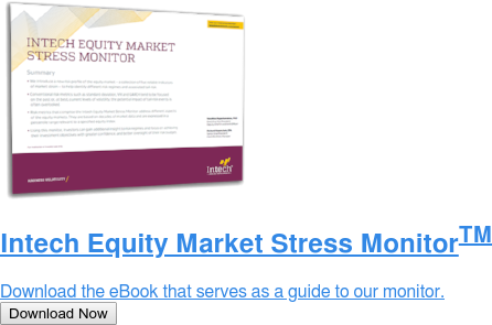 Intech Equity Market Stress MonitorTM  Download the eBook that serves as a guide to our monitor. Download Now