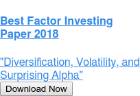 "Best Factor Investing Paper 2018  Savvy Investor recognizes ""Diversification, Volatility, and Surprising Alpha"" Download Now"